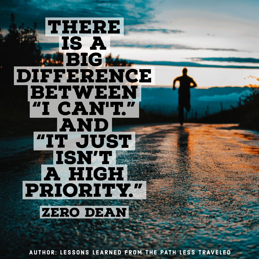 "There is a big difference between ""I can't"" and ""it just isn't a high priority."""