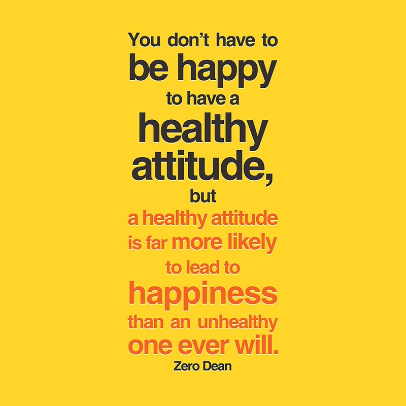 a-healthy-attitude-is-far-more-likely-to-lead-to-happiness-zero-dean
