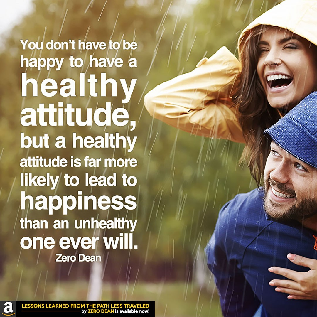 a-healthy-attitude-is-far-more-likely-to-trigger-happiness-zero-dean