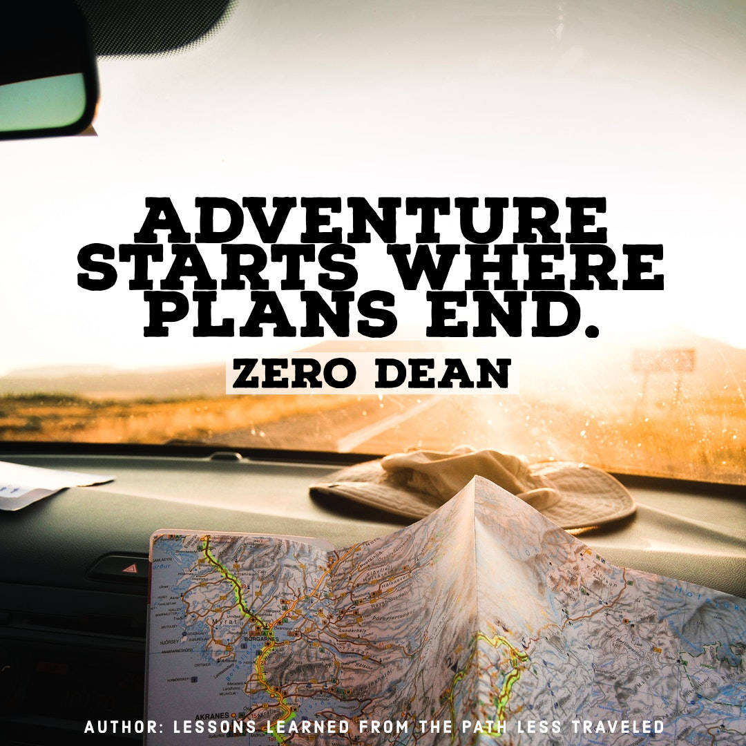 Adventure starts where plans end.