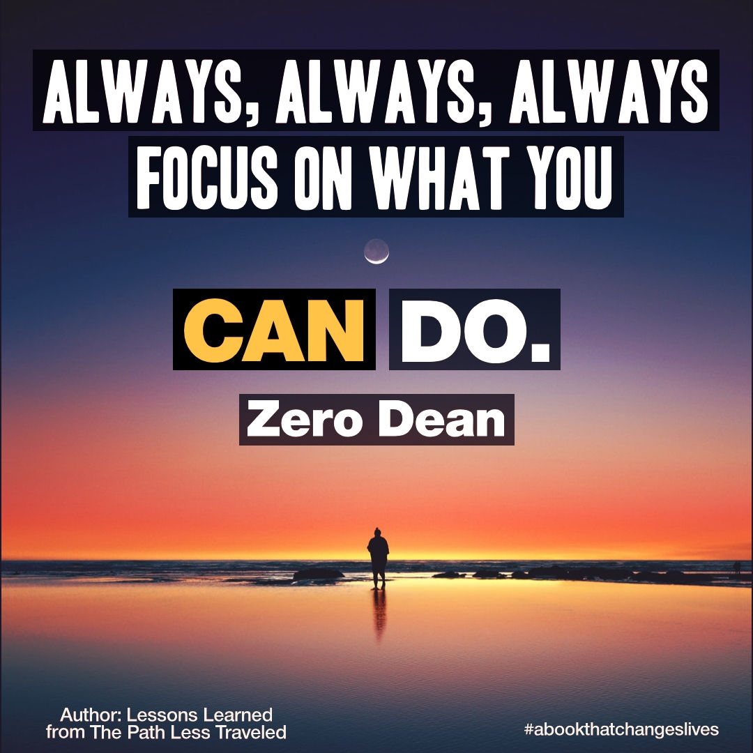 Always, always, always focus on what you CAN do