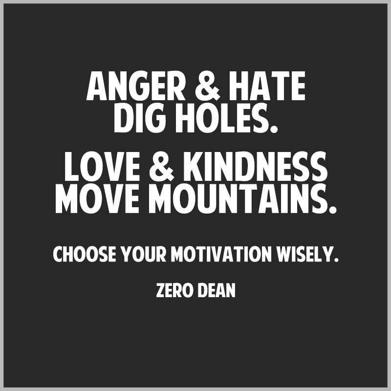 anger-and-hate-dig-holes-love-and-kindness-move-mountains-zero-dean-black