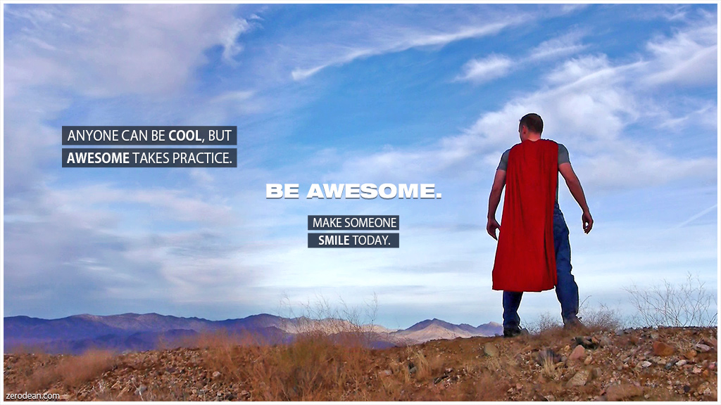 Be awesome. Make someone smile today.