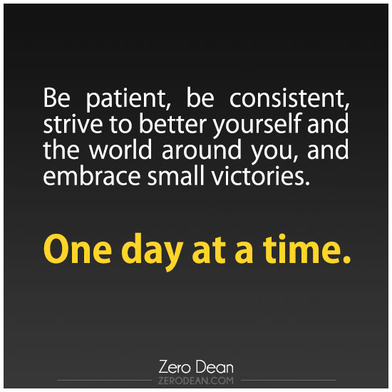 be-patient-be-consistent-strive-to-better-yourself-one-day-at-a-time-zero-dean