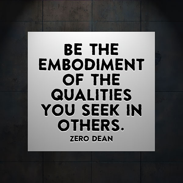 be-the-embodiment-of-the-qualities-you-seek-in-others-zero-dean