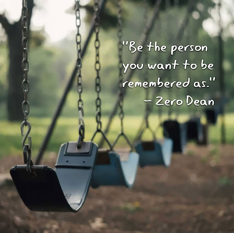 be-the-person-you-want-to-be-remembered-as-zero-dean-swings