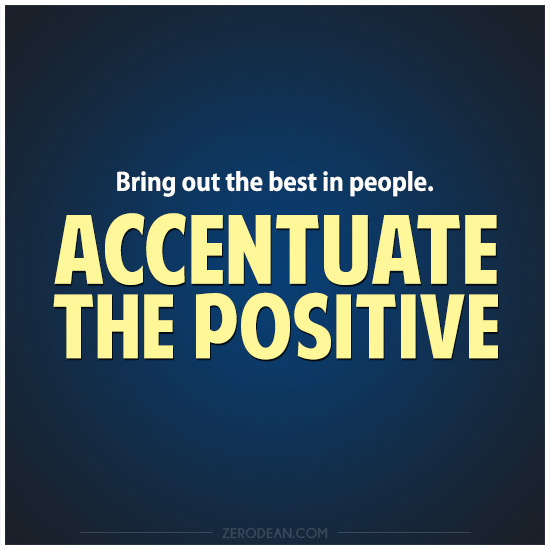 bring-out-the-best-in-people-accentuate-the-positive-zero-dean