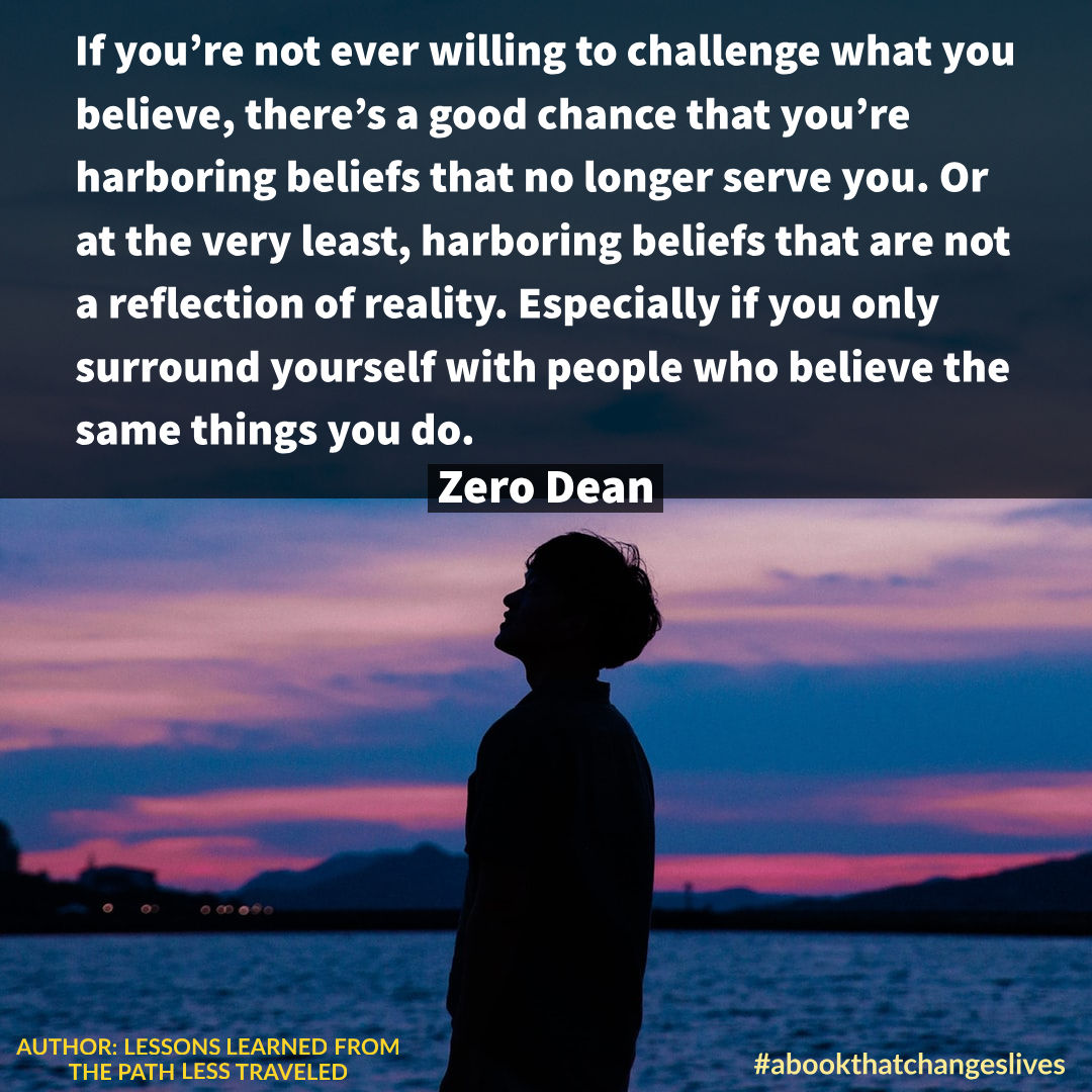 Challenge what you believe
