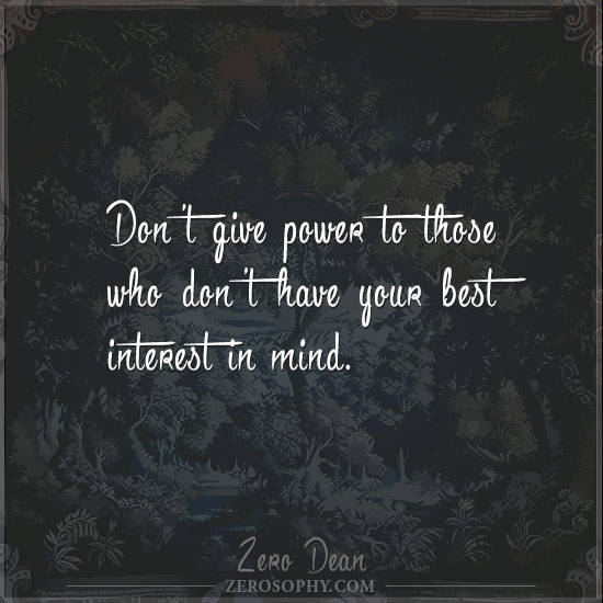 dont-give-power-to-those-who-dont-have-your-best-interest-in-mind-zero-dean
