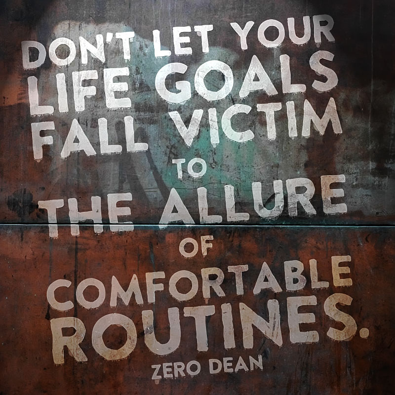 dont-let-your-life-goals-fall-victim-to-the-allure-of-comfortable-routines-zero-dean