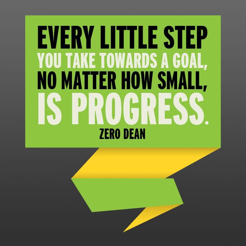 every-little-step-you-take-towards-a-goal-is-progress-zero-dean-zerosophy