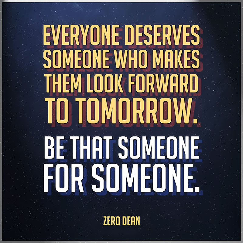 everyone-deserves-someone-who-makes-them-look-forward-to-tomorrow-be-that-someone-for-someone-zero-dean