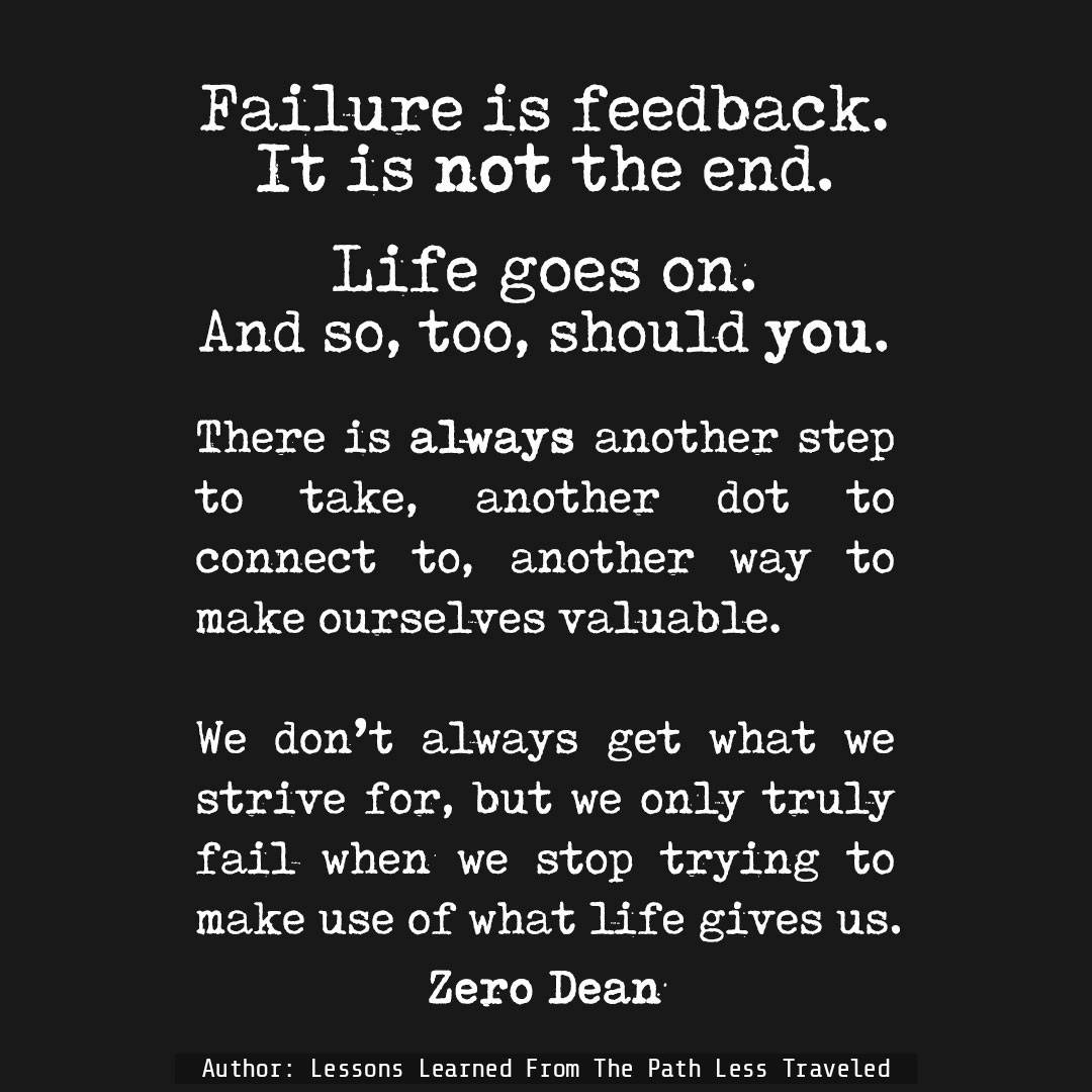 Failure is feedback. It is not the end.