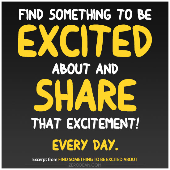 Find something to be excited about and share that excitement