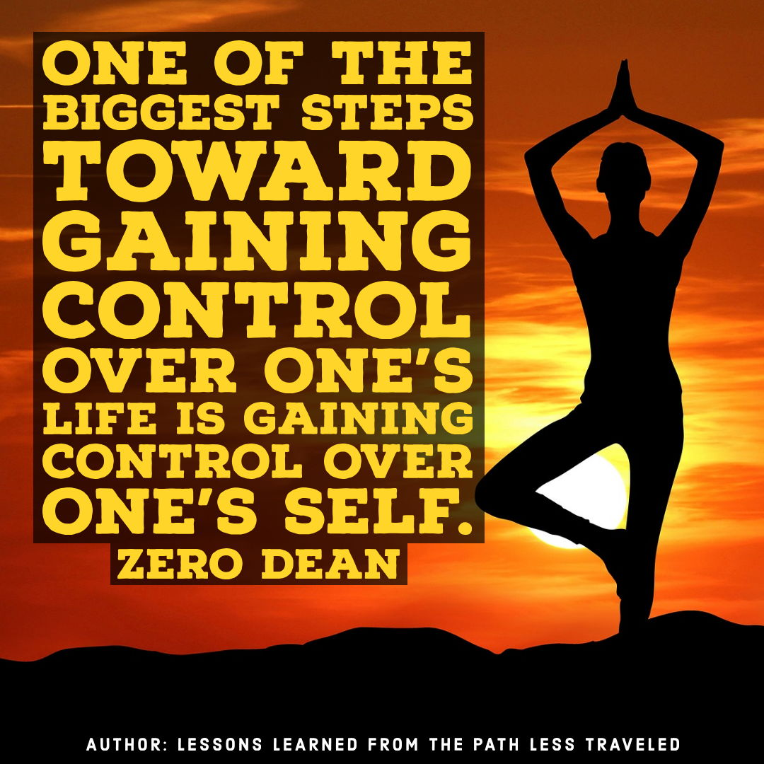 One of the biggest steps toward gaining control over one's life
