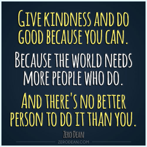give-kindness-and-do-good-because-you-can-zero-dean