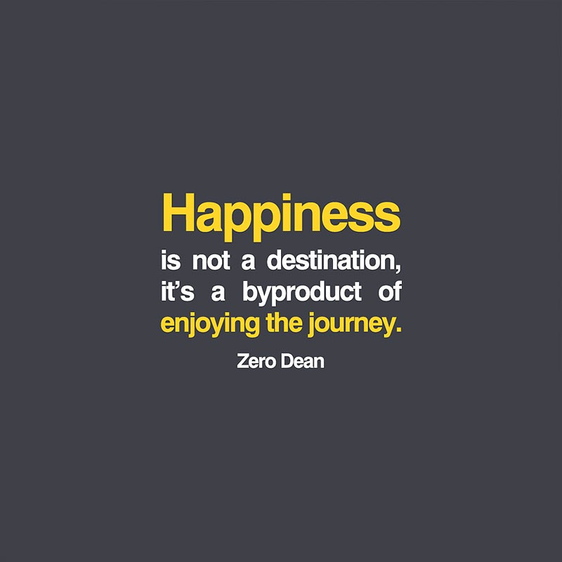 happiness-is-not-a-destination-zero-dean-zerosophy