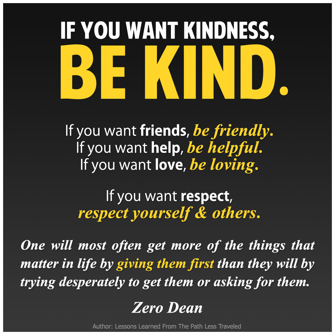 If you want kindness, be kind.