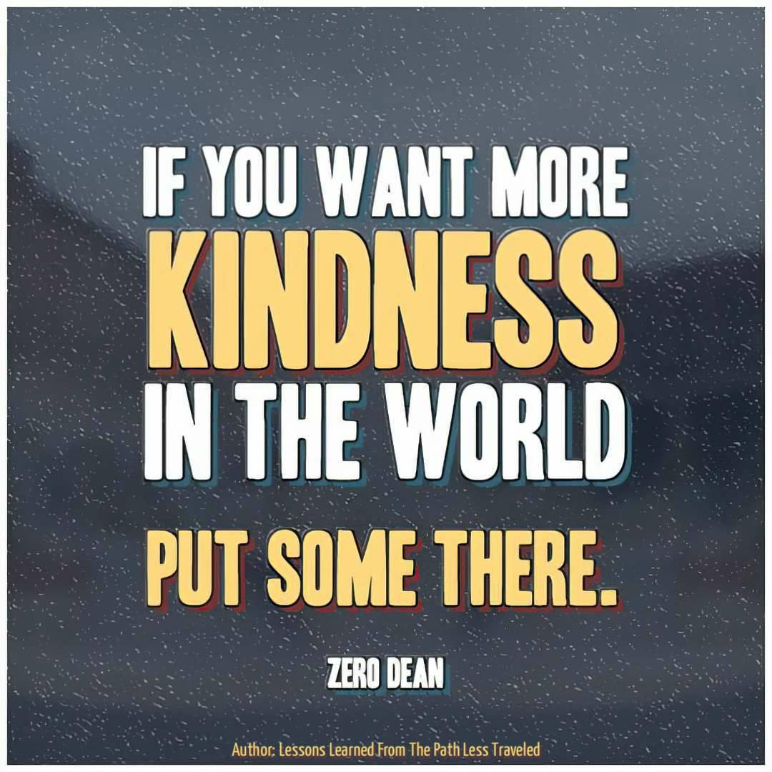 if-you-want-more-kindness-in-the-world-put-some-there-zero-dean
