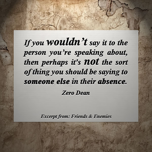 if-you-wouldnt-say-it-to-the-person-youre-speaking-about-zero-dean