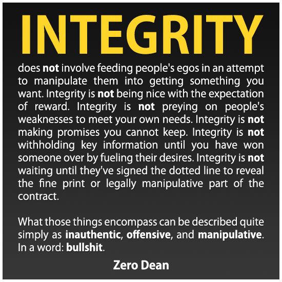 Integrity does not involve feeding people's egos in an attempt to manipulate them into getting something you want.