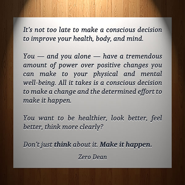 its-not-too-late-to-make-a-conscious-decision-to-improve-your-health-body-and-mind