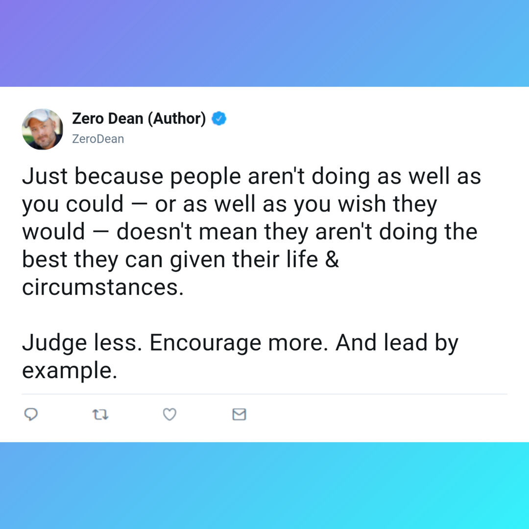 Judge less. Encourage more.