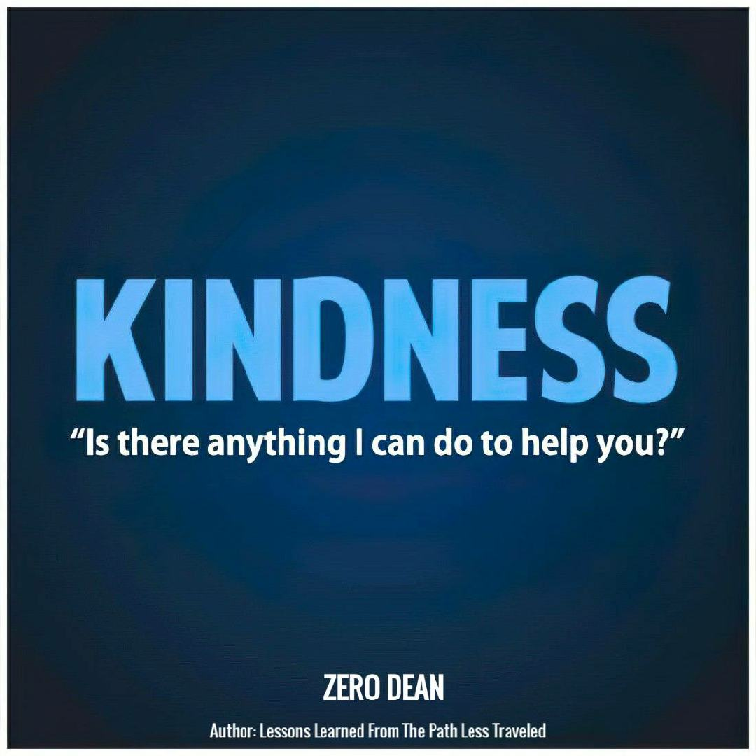 "KINDNESS. ""Is there anything I can do to help you?"""