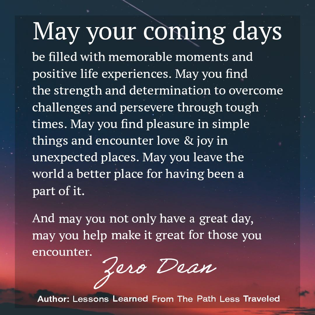 May your coming days be filled with memorable moments...