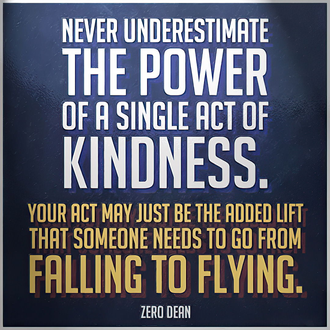 Never underestimate the power of a single act of kindness