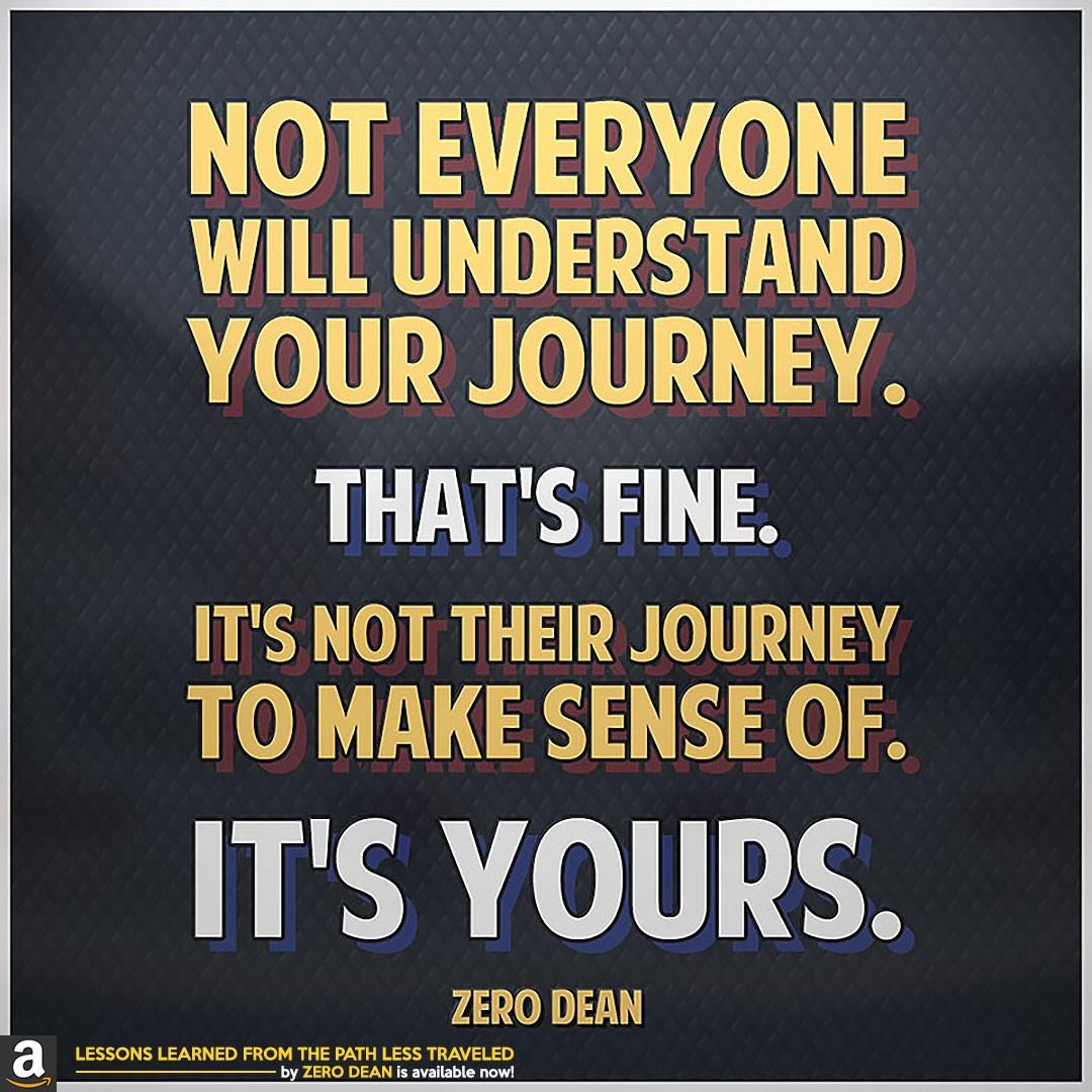 not-everyone-will-understand-your-journey-thats-fine-zerosophy-zero-dean