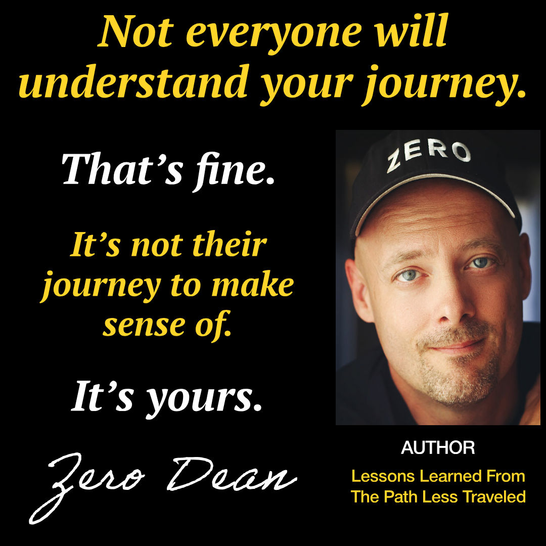 Not everyone will understand your journey...