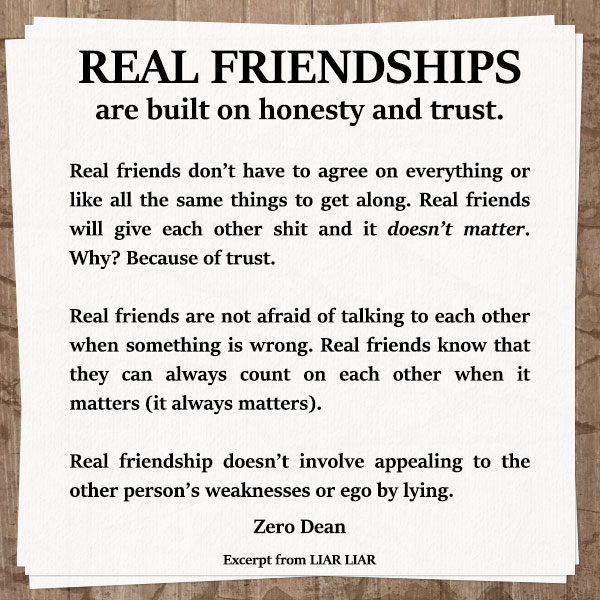 Real friendships are built on honesty and trust.