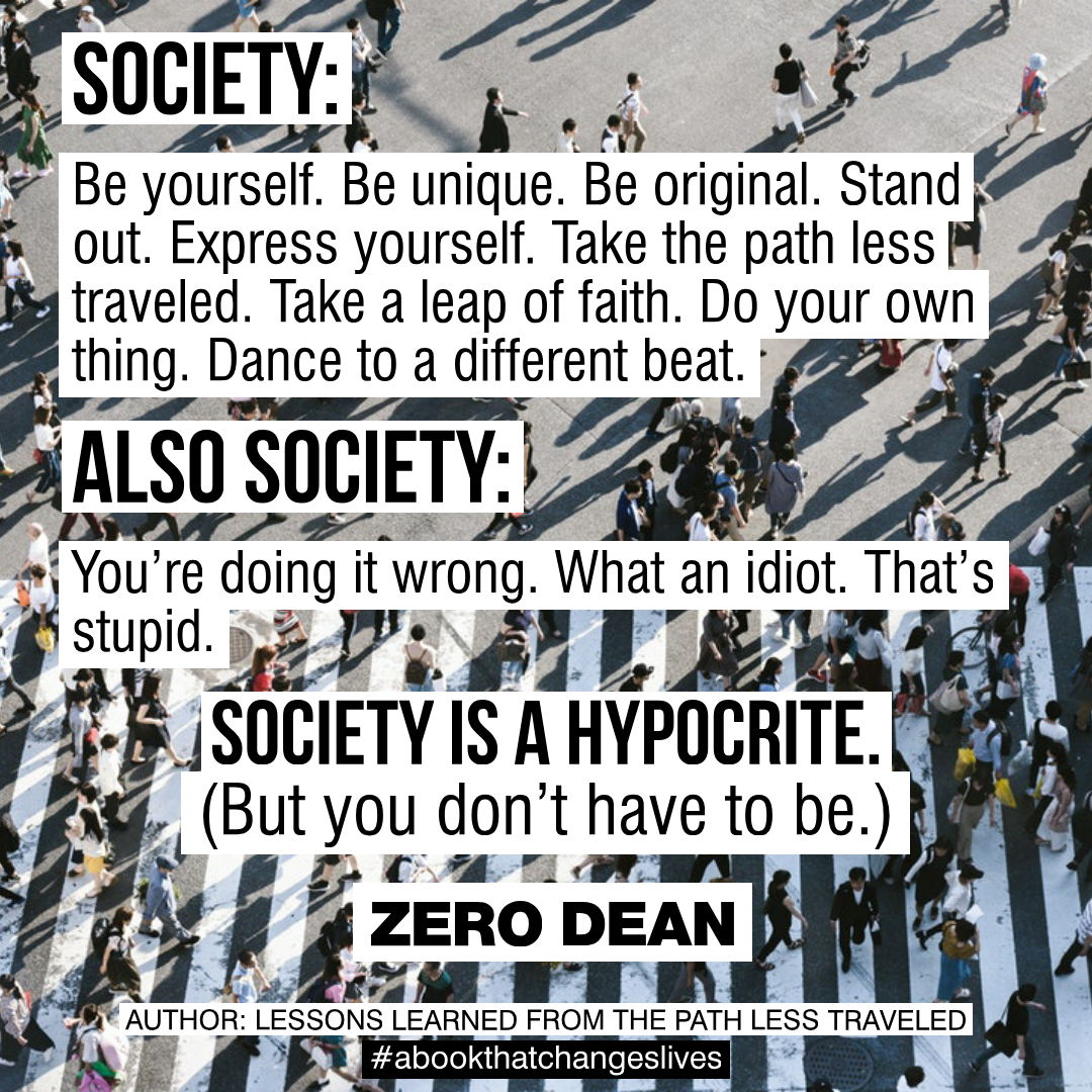 Society is a hypocrite (but you don't have to be)