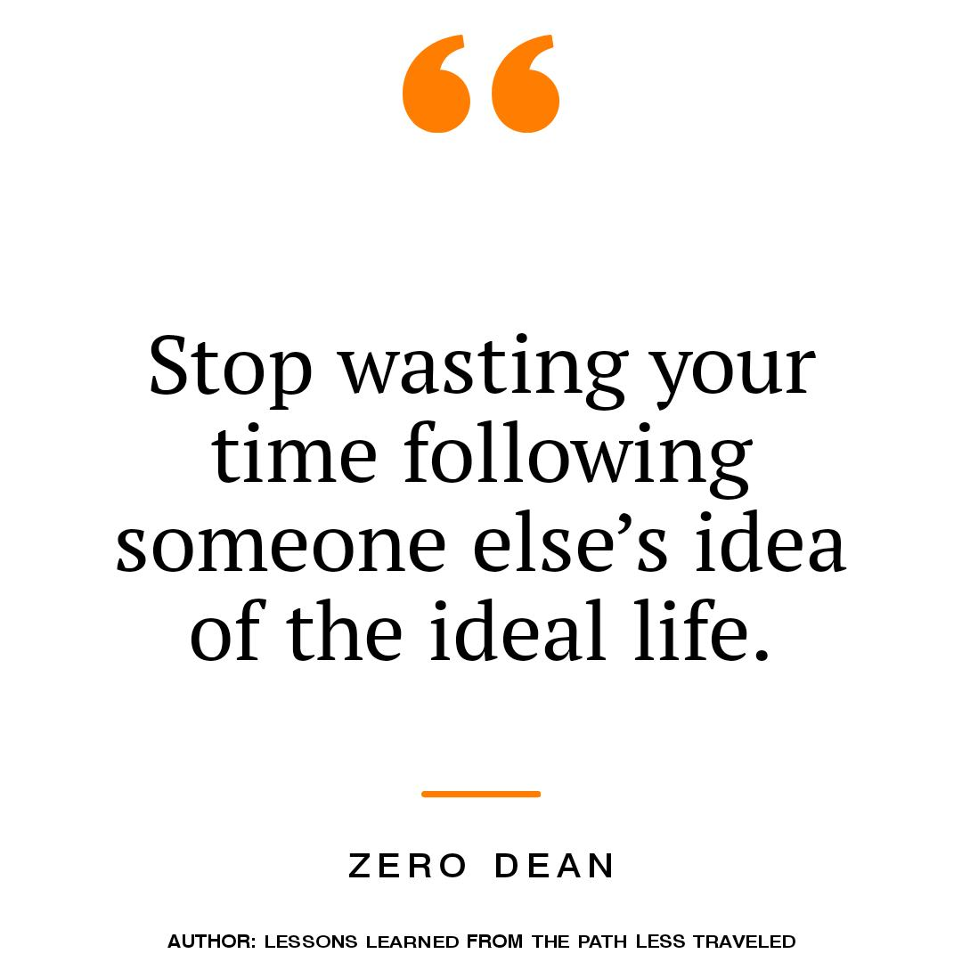 stop-wasting-your-time-following-someone-elses-idea-of-the-ideal-life-zero-dean-tv