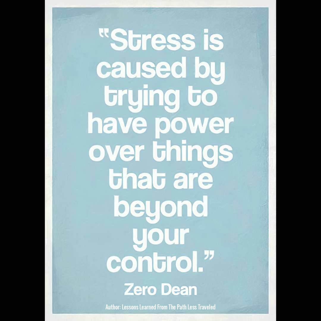stress-is-caused-by-trying-to-have-power-over-things-that-are-beyond-your-control-zero-dean-sq