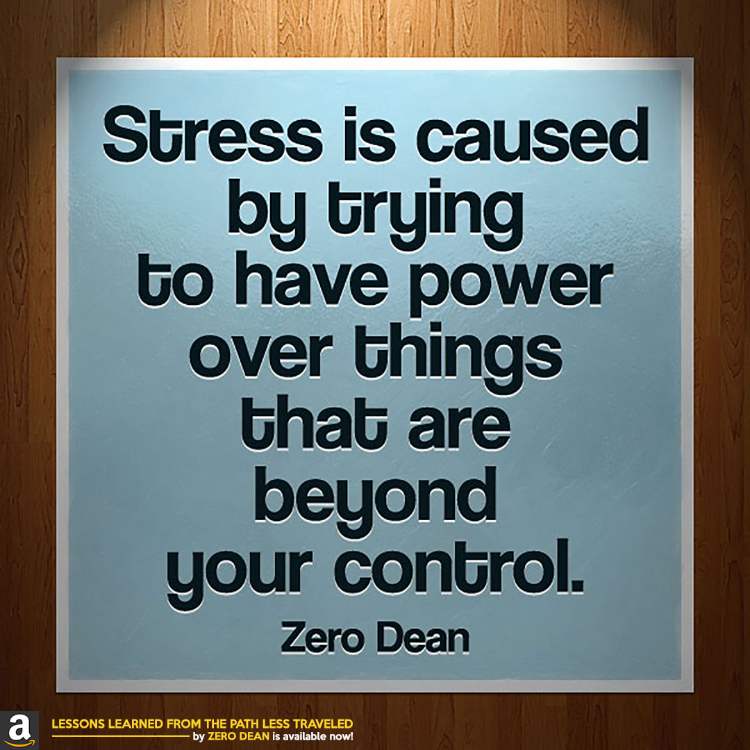 stress-is-caused-by-trying-to-have-power-over-things-zero-dean-pg