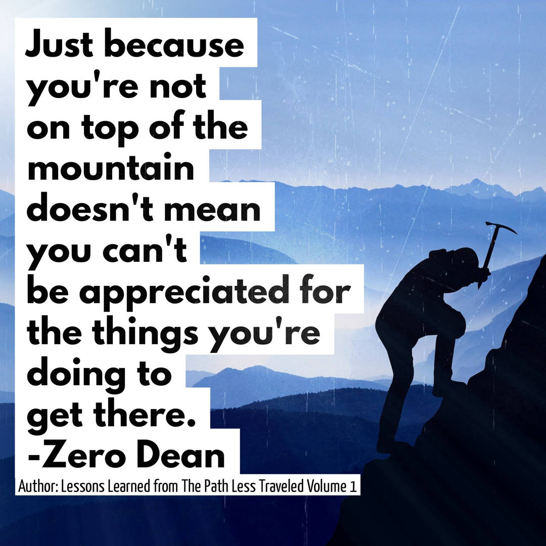 Just because you're not on top of the mountain...