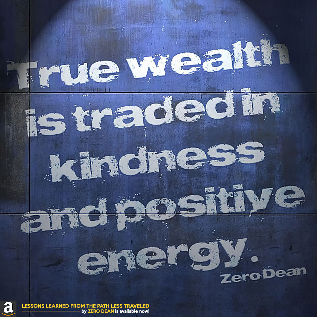 true-wealth-is-traded-in-kindness-and-positive-energy-zero-dean