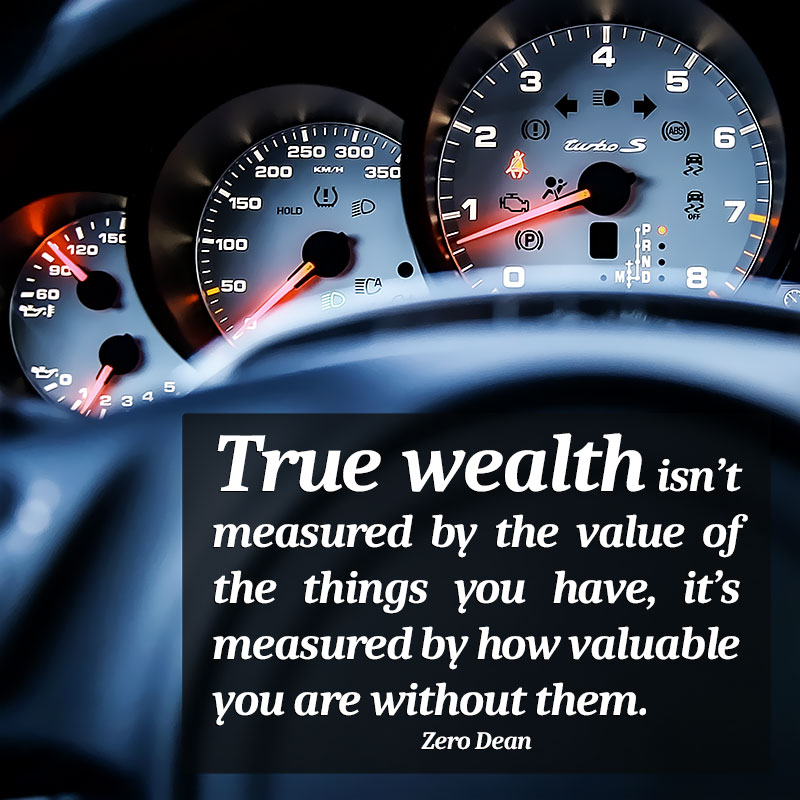 true-wealth-isnt-measured-by-the-value-of-the-things-you-have-zero-dean-car