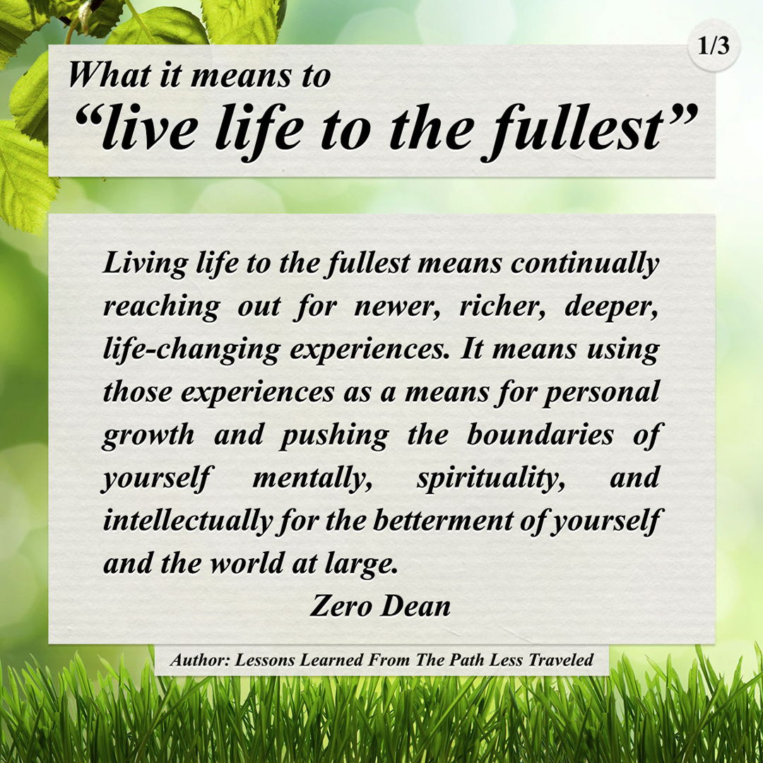 Living life to the fullest means...