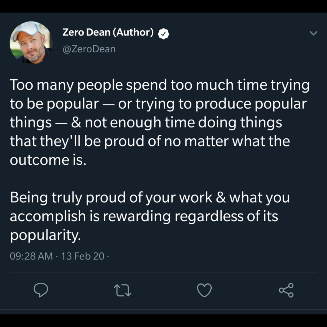 Work to be proud, not popular