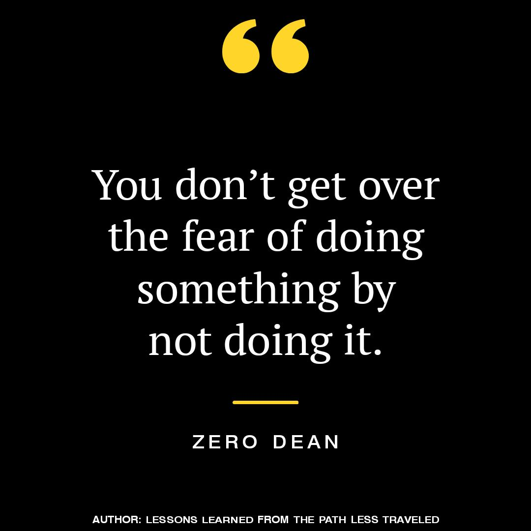 you-dont-get-over-the-fear-of-doing-something-by-not-doing-it-zero-dean