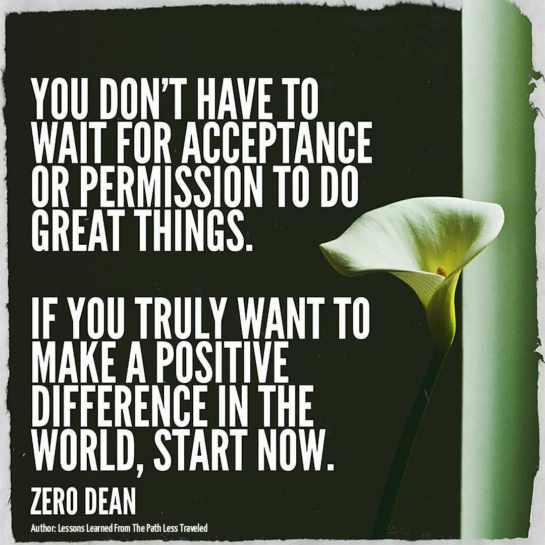 you-dont-have-to-wait-for-acceptance-or-permission-to-do-great-things-zero-dean-flower