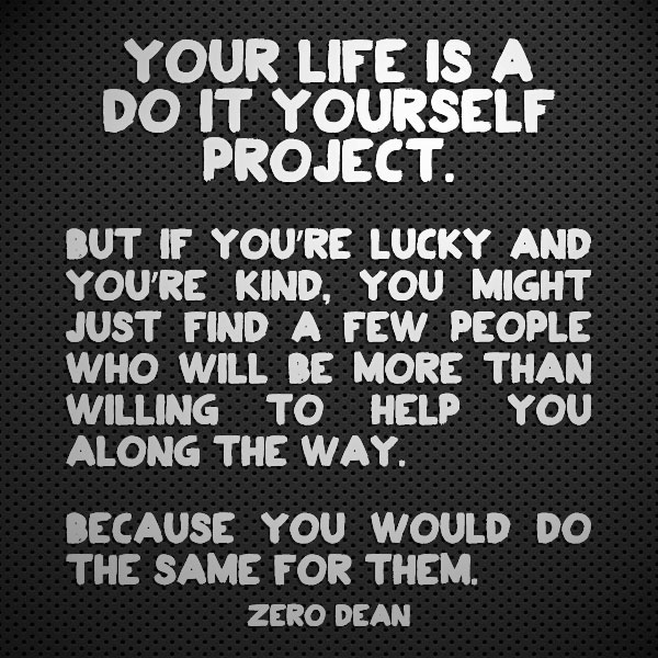 Your life is a Do It Yourself project.